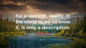 283410-Carlos-Castaneda-Quote-For-a-sorcerer-reality-or-the-world-as-we[1].jpg